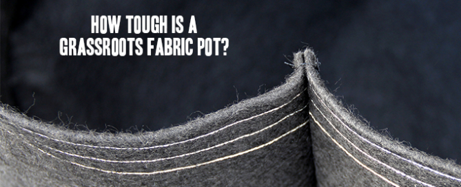 how tough is a grassroots fabric pots